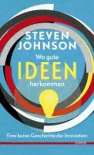 Wo gute Ideen herkommen - Eine kurze Geschichte der Innovation.
