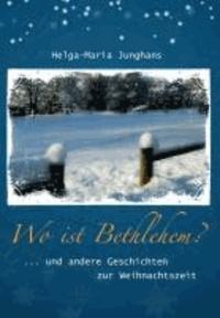 Wo ist Bethlehem? - ....und andere Geschichten zur Weihnachtszeit.