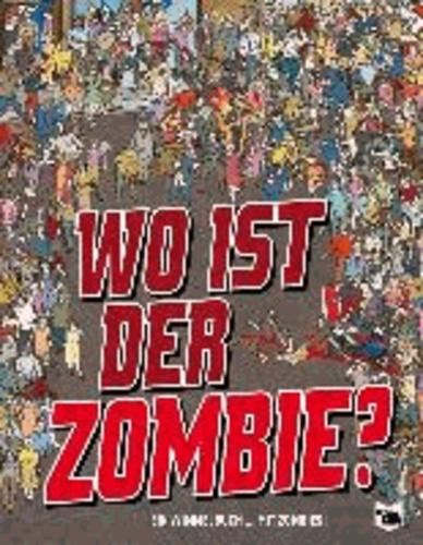 Wo ist der Zombie? - Ein Wimmelbuch.