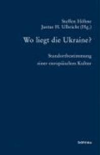 Wo liegt die Ukraine? - Standortbestimmung einer europäischen Kultur.