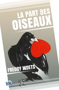 Woets Freddy - La Part des Oiseaux.