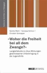 """""""Woher die Freiheit bei all dem Zwange?"""" - Langzeitstudie zu (Aus-)Wirkungen geschlossener Unterbringung in der Jugendhilfe."""