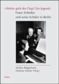 """""""Wohin geht der Flug? Zur Jugend"""" Franz Schreker und seine Schüler in Berlin."""