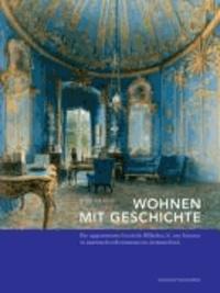 Wohnen mit Geschichte - Die Appartements Friedrich Wilhelms IV. von Preußen (1795-1861) in historischen Residenzen der Hohenzollern.