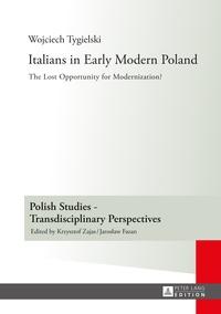 Wojciech Tygielski - Italians in Early Modern Poland - Translated by Katarzyna Popowicz.