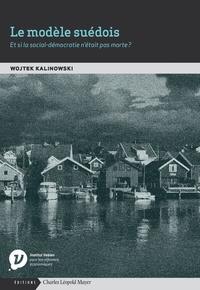 Wojtek Kalinowski - Le modèle suédois - Et si la social-démocratie n'était pas morte ?.