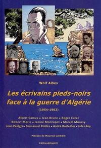 Wolf Albes - Les écrivains pieds-noirs face à la guerre d'Algérie (1954-1962).