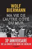 Wolf Biermann - Ma vie de l'autre côté du mur.