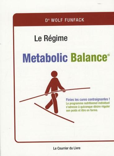 Wolf Funfack - Le régime... Metabolic Balance - Finies les cures contraignantes ! Le programme nutritionnel individuel s'adresse à quiconque désire réguler son poids et être en forme.