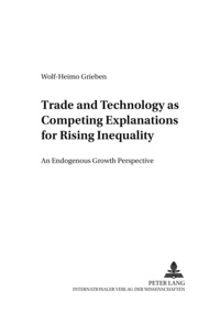 Wolf-heimo Grieben - Trade and Technology as Competing Explanations for Rising Inequality - An Endogenous Growth Perspective.
