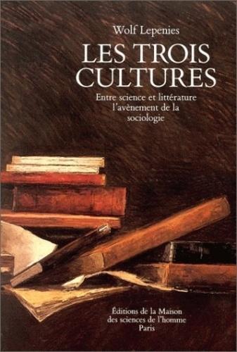 Wolf Lepenies - Les trois cultures - Entre science et littérature, l'avènement de la sociologie.
