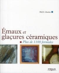 Wolf Matthes - Emaux et glaçures céramiques - Plus de 1100 formules.