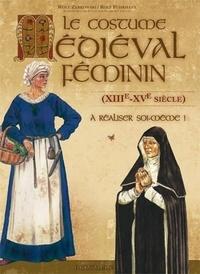 Wolf Zerkowski et Rolf Fuhrmann - Le costume médiéval féminin (XIIIe-XVe siècle) à réaliser soi-même !.