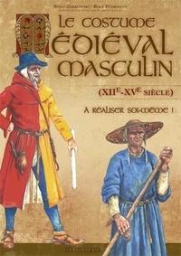 Wolf Zerkowski et Rolf Fuhrmann - Le costume médiéval masculin (XXIe-XVe siècle) à réaliser soi-même.