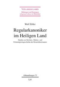 Wolf Zöller - Regularkanoniker im Heiligen Land - Studien zur Kirchen-, Ordens- und Frömmigkeitsgeschichte der Kreuzfahrerstaaten.