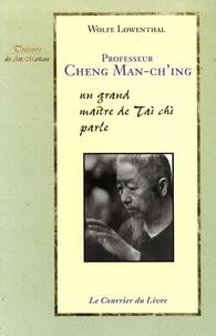 Wolfe Lowenthal - Professeur Cheng Man-ch'ing - Un grand maître de Tai Chi parle.