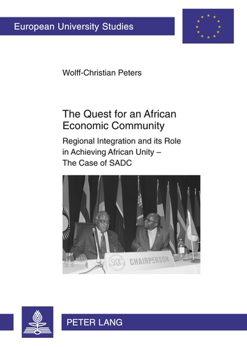 Wolff-christian Peters - The Quest for an African Economic Community - Regional Integration and its Role in Achieving African Unity – The Case of SADC.