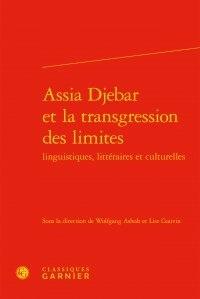 Wolfgang Asholt et Lise Gauvin - Assia Djebar et la transgression des limites linguistiques, littéraires et culturelles.