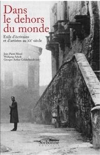Wolfgang Asholt et Jean-Pierre Morel - Dans le dehors du monde - Exils d'écrivains et d'artistes au XXe siècle.