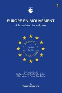 Wolfgang Asholt et Mireille Calle-Gruber - Europe en mouvement - Volume 1, A la croisée des cultures.