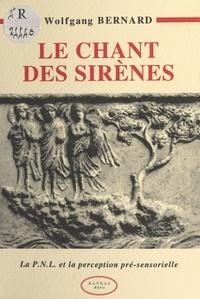 Wolfgang Bernard - Le chant des sirènes - La P.N.L. et la perception pré-sensorielle.