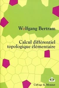 Wolfgang Bertram - Calcul différentiel topologique élémentaire.
