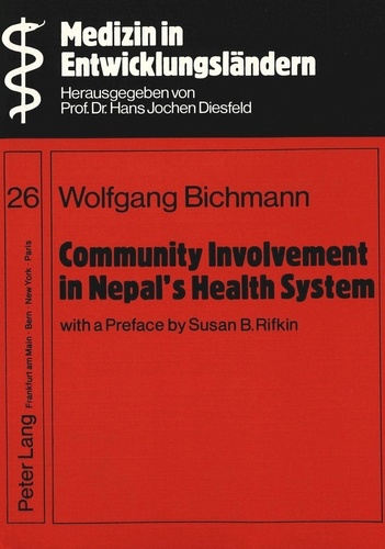 Wolfgang Bichmann - Community Involvement in Nepal's Health System- With a Preface by Susan B. Rifkin- - A case study of district health services management and the Community Health Leader scheme in Kaski district.