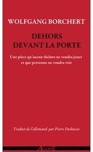 Wolfgang Borchert - Dehors devant la porte - Une pièce qu''aucun théâtre ne voudra jouer et qu''aucun public ne voudra voir.