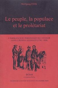 Wolfgang Fink - Le peuple, la populace et le prolétariat - L'émergence du personnage de l'ouvrier dans le roman allemand (1780-1848).