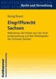 Wolfgang Gnant et Josef König - Eingriffsrecht Sachsen - Maßnahmen der Polizei nach der Strafprozessordnung und dem Polizeigesetz des Freistaats Sachsen.