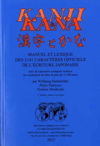 Kanji et Kana. Manuel et lexique des 2141 caractères officiels de l'écriture japonaise suivi de caractères composés formant un vocabulaire de base de plus de 12 000 mots 7e édition revue et corrigée