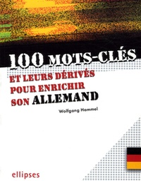 Wolfgang Hammel - 100 mots-clés et leurs dérivés pour enrichir son allemand.