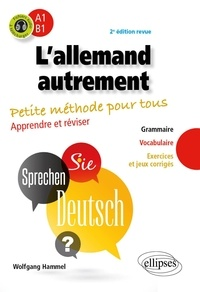 Wolfgang Hammel - L'allemand autrement (A1-B1) - Petite méthode pour tous - Apprendre et réviser.