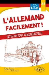 Wolfgang Hammel - L'allemand facilement - Initiation pour vrais débutants A1.