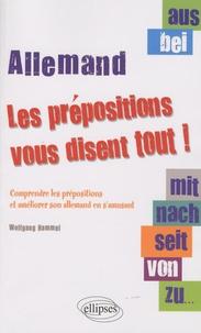 Wolfgang Hammel - Les prépositions vous disent tout ! - Comprendre les prépositions et améliorer son allemand en s'amusant.
