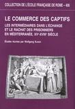 Wolfgang Kaiser - Le commerce des captifs - Les intermédiaires dans l'échange et le rachat des prisonniers en Méditerranée, XVe-XVIIIe siècle.