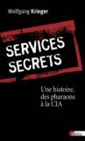 Wolfgang Krieger - Services secrets - Une histoire, des pharaons à la CIA.