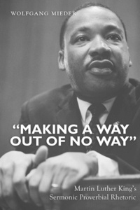 Wolfgang Mieder - «Making a Way Out of No Way» - Martin Luther King's Sermonic Proverbial Rhetoric.