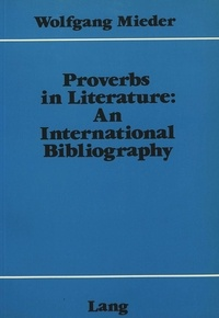 Wolfgang Mieder - Proverbs in Literature:- An International Bibliography - An International Bibliography.