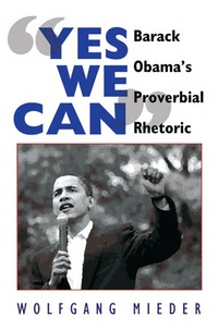 Wolfgang Mieder - «Yes We Can» - Barack Obama's Proverbial Rhetoric.