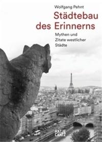Wolfgang Pehnt - Städtebau des Erinnerns - Mythen und Zitate westlicher Städte.