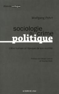 Wolfgang Pohrt - Sociologie du crime politique - L'être humain à l'époque de son inutilité.