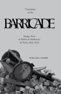 Wolfgang Scheppe - Taxonomy of The Barricade - Image Acts of Political Authority in Paris, May 1968.