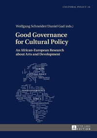 Wolfgang Schneider et Daniel Gad - Good Governance for Cultural Policy - An African-European Research about Arts and Development.