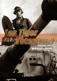 Wolfgang Schneider - Les Tiger de la Totenkopf.