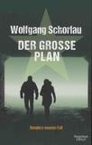 Wolfgang Schorlau - Der grosse Plan - Denglers neunter Fall.