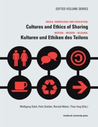 Wolfgang Sützl et Felix Stalder - Media, Knowledge And Education: Cultures and Ethics of Sharing - Medien – Wissen – Bildung: Kulturen und Ethiken des Teilens.
