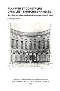 Wolfgang Voigt - Planifier et construire dans les territoires annexés - Architectes allemands en Alsace de 1940 à 1944.