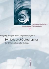 Wolfgang Wildgen et Per aage Brandt - Semiosis and Catastrophes - René Thom's Semiotic Heritage.