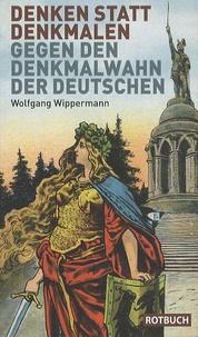 Wolfgang Wippermann - Denken statt denkmalen.